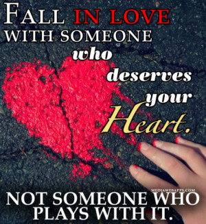 fall-in-love-with-someone-who-deserves-your-heart-not-someone-who ...