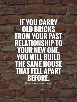 if-you-carry-old-bricks-from-your-past-relationship-to-your-new-one ...