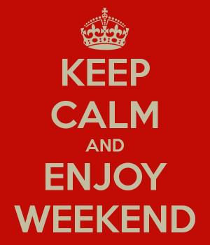 Quotes Keep calm and enjoy weekend