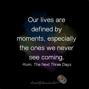 defining moment - My hus, the wise and kind one, told me this. This ...