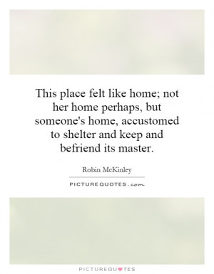 ... to shelter and keep and befriend its master Picture Quote #1