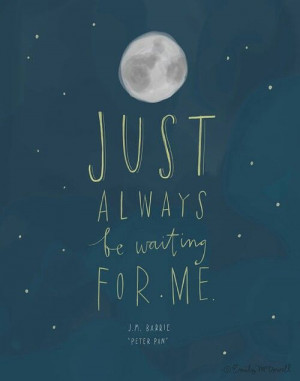 22. Just always be waiting for me…