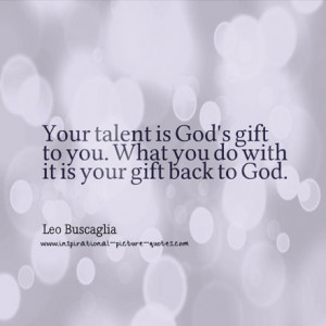 your talent is god rsquo s - photo #19