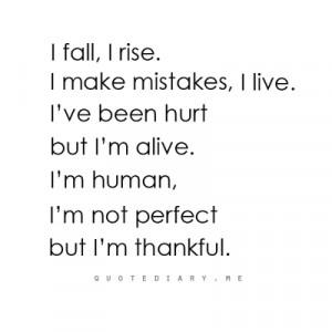 Fall, I Rise. I Make Mistakes, I Live. I've Been Hurt But I'm ...