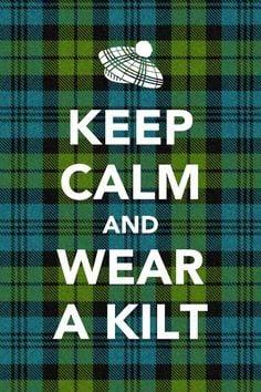 keep calm and wear a kilt more kilts bonnie scotland things scottish ...