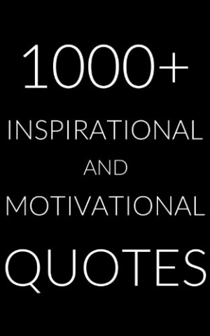 QUOTES: Over 1000 of the Most Uplifting Quotes and Sayings ...