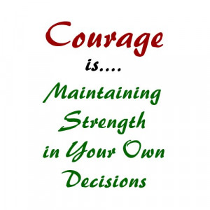 com/courage-is-maintaining-strength-in-your-own-decisions