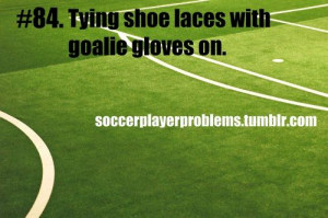 Soccer Goalie Quotes Tumblr Soccer goalie problems.