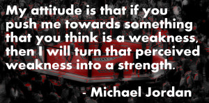 Michael Jordan on turning weaknesses in strengths