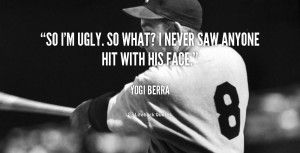 quote-Yogi-Berra-so-im-ugly-so-what-i-never-42452.png