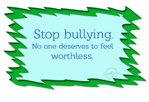 Bullying Quote: Stop bullying. No one deserves to feel... Bullying- (3 ...