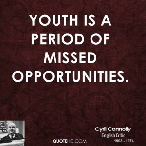 Youth is a period of missed opportunities.