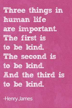 ... . And the third is to be kind. Henry James #quote #kindness #taolife