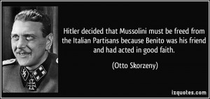 Hitler decided that Mussolini must be freed from the Italian Partisans ...