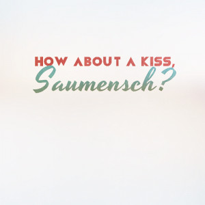 """... Quote""""How about a kiss, Saumensch?"""" - Rudy Steiner, The Book Thief"""