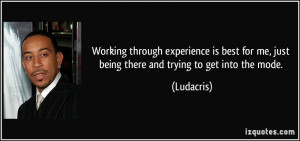 Working through experience is best for me, just being there and trying ...