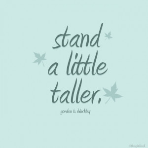 Stand a little taller, be a little braver, things will work out ...
