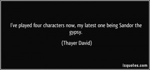 ... characters now, my latest one being Sandor the gypsy. - Thayer David