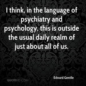 think, in the language of psychiatry and psychology, this is outside ...