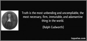 ... firm, immutable, and adamantine thing in the world. - Ralph Cudworth