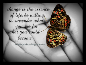 change is the essence of life be willing to surrender what you are for ...