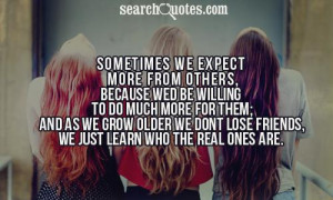 Sometimes we expect more from others, because wed be willing to do ...