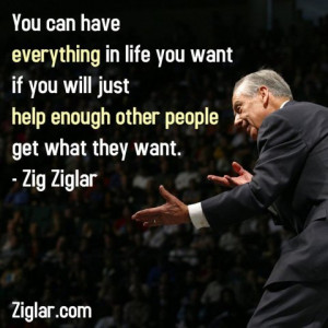 ... you want, if you will just help enough other people get what they want