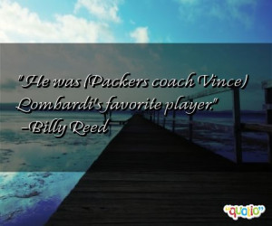He was ( Packers coach Vince ) Lombardi's favorite player .
