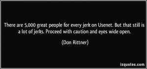 people for every jerk on Usenet. But that still is a lot of jerks ...