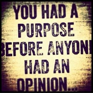 Purpose #opinion quotes