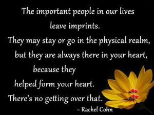... helped form your heart. There's not getting over that. - Rachel Cohn