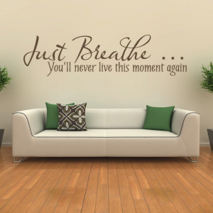 Just-Breathe-Youll-Never-Live-This-Moment-Again-Quote-Wall-Sticker-Art ...