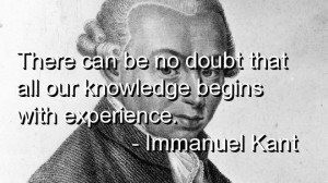 Immanuel kant quotes sayings experience knowledge real