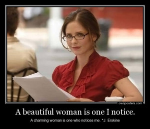 charming woman is one who notices me. *J. Erskine