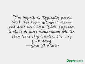impatient. Typically people think they know all about change and ...