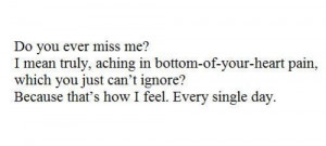 Do you ever miss me? I mean truly, aching in bottom-of-your-heart pain ...