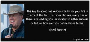 The key to accepting responsibility for your life is to accept the ...