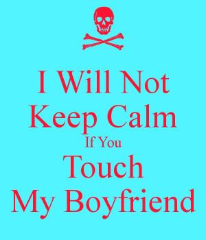 don't touch my boyfriend!