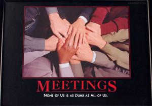 Meetings - none of us is as...