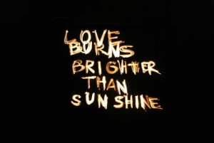 Love burns brighter than sunshine