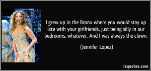 Bronx where you would stay up late with your girlfriends, just being ...