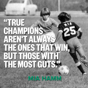 Strong words from fierce soccer player Mia Hamm.
