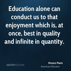 Education alone can conduct us to that enjoyment which is, at once ...