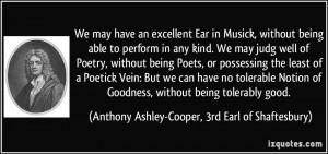 We may have an excellent Ear in Musick, without being able to perform ...