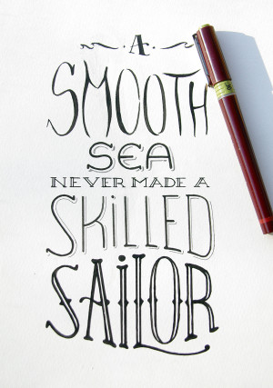 smooth sea never made a skilled sailor