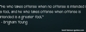 offense is intended is a fool, and he who takes offense when offense ...