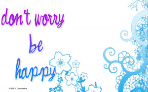 dont worry be happy dont worry be happy wallpaper dont worry be happy ...