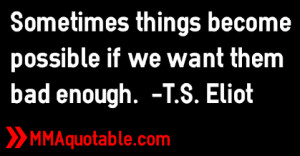 ... things become possible if we want them bad enough.