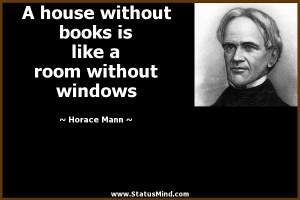 ... is like a room without windows - Horace Mann Quotes - StatusMind.com