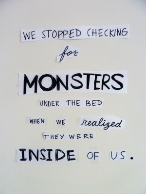 stopped checking when the monsters from under my bed turned into my ...